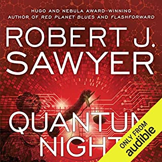 Quantum Night                   By:                                                                                                                                 Robert. J. Sawyer                               Narrated by:                                                                                                                                 Scott Aiello                      Length: 11 hrs and 30 mins     549 ratings     Overall 3.9