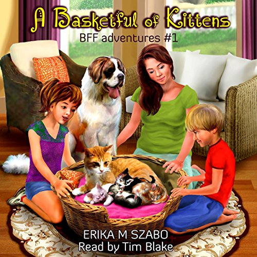 A Basketful of Kittens     BFF Adventures, Book 1              By:                                                                                                                                 Erika M. Szabo                               Narrated by:                                                                                                                                 Tim Blake                      Length: 36 mins     1 rating     Overall 5.0