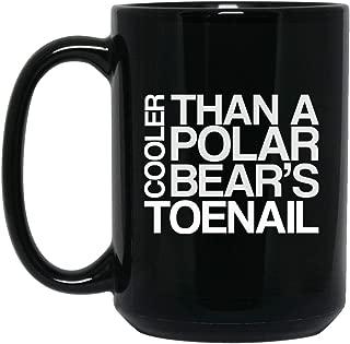 MKTEE Cooler than polar bear's toenail Mug 11oz 15oz Funny Coffee Cup for Men Women Friends