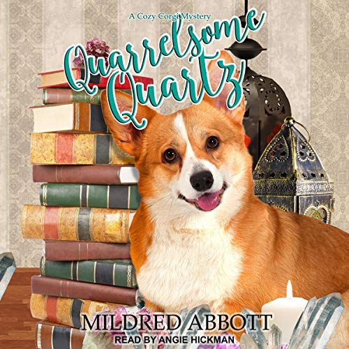 Quarrelsome Quartz     Cozy Corgi Mysteries, Book 7              By:                                                                                                                                 Mildred Abbott                               Narrated by:                                                                                                                                 Angie Hickman                      Length: 7 hrs and 24 mins     6 ratings     Overall 4.8
