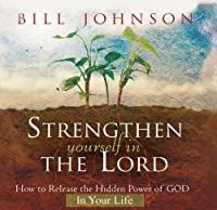 Strengthen Yourself in the Lord: How to Release the Hidden Power of God