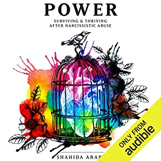 Power     Surviving & Thriving After Narcissistic Abuse              Written by:                                                                                                                                 Shahida Arabi                               Narrated by:                                                                                                                                 Julie McKay                      Length: 9 hrs and 48 mins     11 ratings     Overall 4.5
