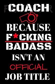 Coach Because F*cking Badass Isn't An Official Job Title: Blank Lined Notebook