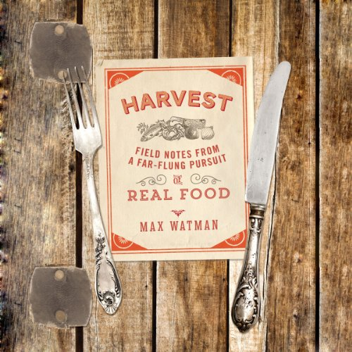 Harvest: Field Notes from a Far-Flung Pursuit of Real Food Audiobook By Max Watman cover art