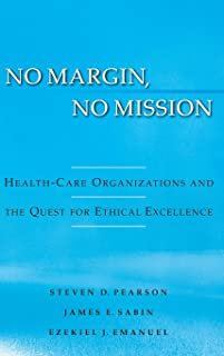 No Margin, No Mission: Health-Care Organizations and the Quest for Ethical Excellence