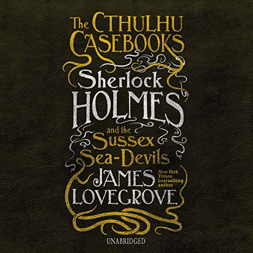The Cthulhu Casebooks: Sherlock Holmes and the Sussex Sea-Devils cover art