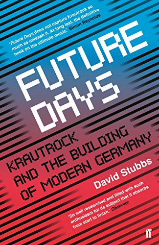 Stubbs, D: Future Days: Krautrock and the Building of Modern Germany
