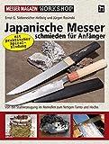 Japanische Messer schmieden für Anfänger: Von der Stahlerzeugung im Rennofen zum fertigen Tanto und Hocho (Messer Magazin Workshop)