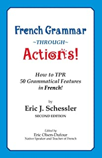 French Grammar Through Actions: How to TPR 50 Grammatical Features in French