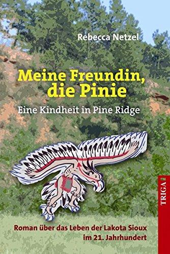 Meine Freundin, die Pinie: Eine Kindheit in Pine Ridge Roman über das Leben der Lakota Sioux im 21. Jahrhundert
