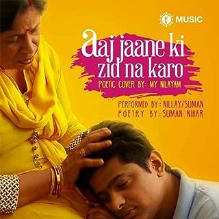 Aaj Jaane Ki Zid Na Karo (feat. Suman Nihar)