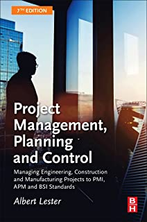 Project Management, Planning and Control: Managing Engineering, Construction and Manufacturing Projects to PMI, APM and BS...