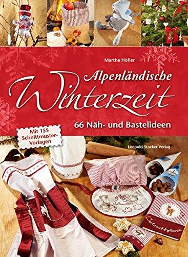 Alpenländische Winterzeit: 66 Näh- und Bastelideen