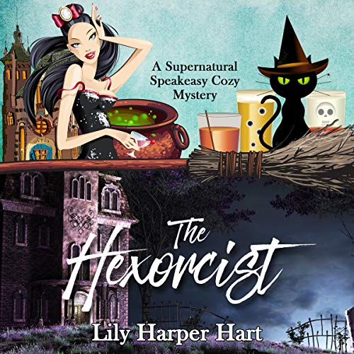 The Hexorcist: A Supernatural Speakeasy Cozy Mystery, Book 1