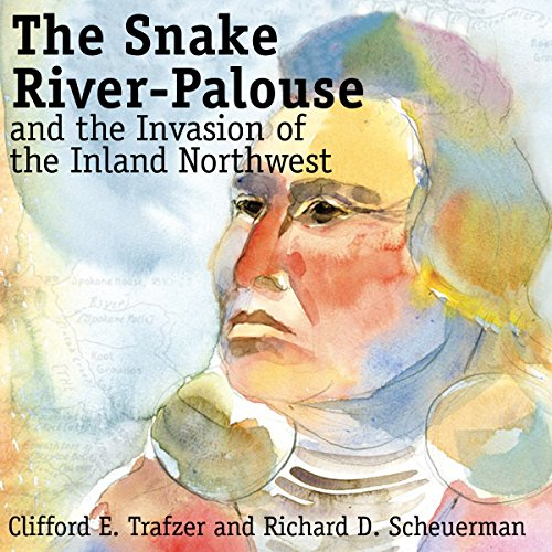 The Snake River-Palouse and the Invasion of the Inland Northwest audiobook cover art
