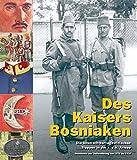Des Kaisers Bosniaken: Die bosnisch-herzegowinischen Truppen in der k. u. k. Armee, Geschichte und Uniformierung von 1878 bis 1918 - Christoph Neumayer