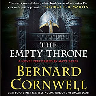The Empty Throne     A Novel              By:                                                                                                                                 Bernard Cornwell                               Narrated by:                                                                                                                                 Matt Bates                      Length: 11 hrs and 12 mins     2,341 ratings     Overall 4.7