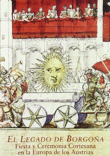 LEGADO DE BORGOÑA, EL: Fiesta y ceremonia cortesana en la europa de los Austrias (1454-1648) (Actas Fundación Carlos de Amberes)