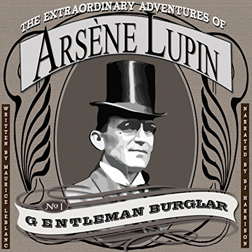 The Extraordinary Adventures of Arsene Lupin, Gentleman Burglar [Classic Tales Edition] audiobook cover art