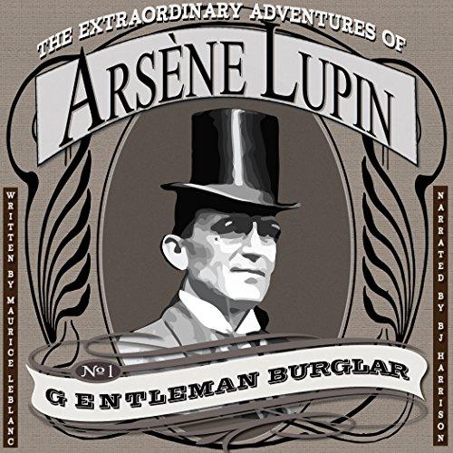 The Extraordinary Adventures of Arsene Lupin, Gentleman Burglar [Classic Tales Edition]