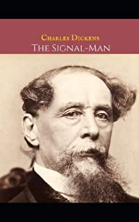 The Signal Man: A First Unabridged Edition (Annotated) By Charles Dickens.
