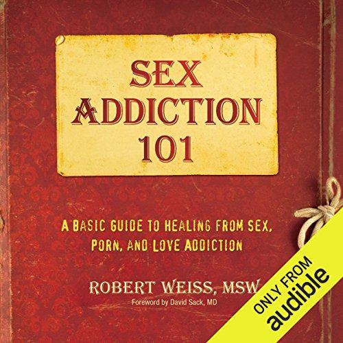 Sex Addiction 101     A Basic Guide to Healing from Sex, Porn, and Love Addiction              Auteur(s):                                                                                                                                 Robert Weiss                               Narrateur(s):                                                                                                                                 Joel Richards                      Durée: 7 h et 51 min     1 évaluation     Au global 1,0