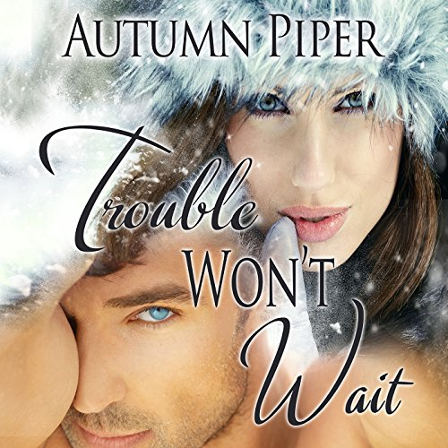 Trouble Won't Wait audiobook cover art