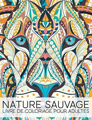 Download Nature Sauvage: Livre De Coloriage Pour Adultes 1640010394