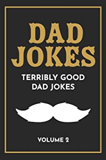 Dad Jokes: The Terribly Good Dad jokes book- Father's Day gift, Dads Birthday Gift, Christmas Gift For Dads: 2