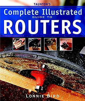 Taunton s Complete Illustrated Guide to Routers  Complete Illustrated Guides  Taunton