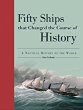 Fifty Ships That Changed the Course of History: A Nautical History of the World (Fifty Things That Changed the Course of H...