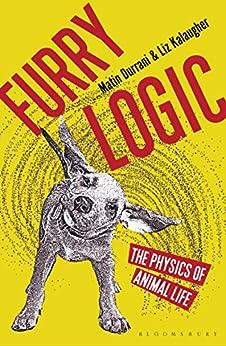 Furry Logic: The Physics of Animal Life by [Matin Durrani, Liz Kalaugher]