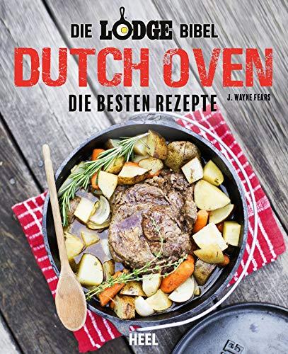 Die Lodge Bibel: Dutch Oven: Die besten Rezepte