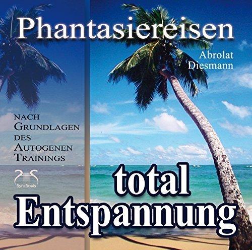 Entspannung total - neue Energie - Phantasiereisen und Autogenes Training - Urlaub für Geist & Körper - Hörbuch