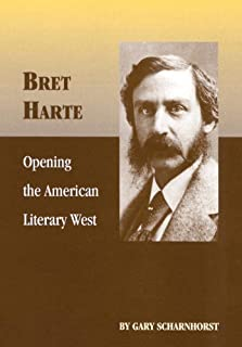 Bret Harte: Opening the American Literary West (The Oklahoma Western Biographies)