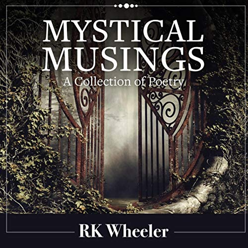 Mystical Musings: A Collection of Poetry                   By:                                                                                                                                 Dr. Robert Kenneth Wheeler Jr.                               Narrated by:                                                                                                                                 Kyle Walton                      Length: 45 mins     Not rated yet     Overall 0.0