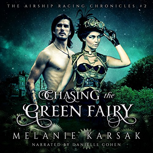 Chasing the Green Fairy, A Steampunk Romantic Adventure Novel audiobook cover art