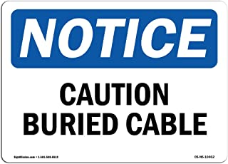 OSHA Notice Signs - Caution Buried Cable Sign | Extremely Durable Made in The USA Signs or Heavy Duty Vinyl Label Decal | Protect Your Construction Site, Warehouse, Shop Area & Business