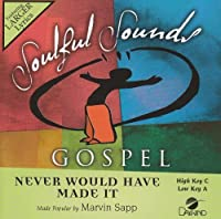 Never Would Have Made It (Performance Track) [Accompaniment/Performance Track] by Made Popular By: Marvin Sapp (2008-05-03)