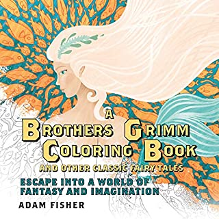 A Brothers Grimm Coloring Book and Other Classic Fairy Tales: Escape into a World of Fantasy and Imagination