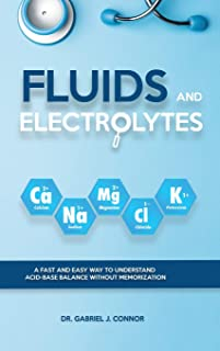 Fluids and Electrolytes: A Fast and Easy Way to Understand Acid-Base Balance without Memorization Kindle Edition