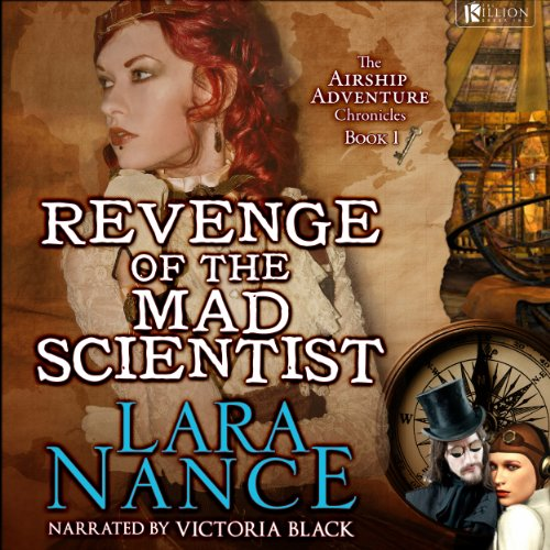 Revenge of the Mad Scientist     Book One: Airship Adventure Chronicles              De :                                                                                                                                 Lara Nance                               Lu par :                                                                                                                                 The Killion Group                      Durée : 8 h et 59 min     Pas de notations     Global 0,0