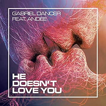 He Doesn't Love You (feat. Andee)