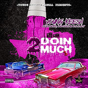 Doin' 2 Much (feat. Foxxgotti, Y.S.O.D.T & Ma Cuzz)