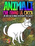 Animali che fanno la cacca: un libro da colorare divertente per adulti: Un libro antistress unico, originale, divertente e sarcastico per gli amanti degli animali