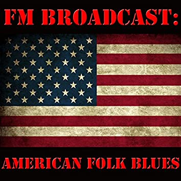 FM Broadcast: American Folk Blues