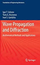 Wave Propagation and Diffraction: Mathematical Methods and Applications (Foundations of Engineering Mechanics)