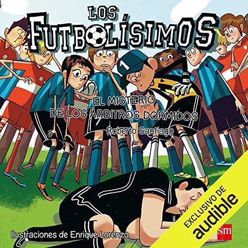 Diseño de la portada del título Los Futbolisimos 01. El Misterio De Los Arbitros Dormidos (Narración en Castellano)