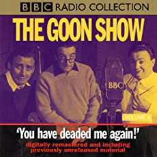 The Goon Show - Volume 8: You have deaded me again!