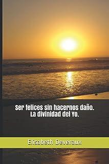 Ser felices sin hacernos daƱo. La divinidad del Yo. (Spanish Edition)